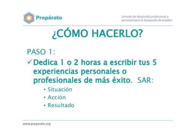 ¿CÓMO HACERLO? PASO 2: Reduce cada experiencia a un párrafo, que contenga: • Situación (20%) • Acción (40%) ( ) • Resulta...
