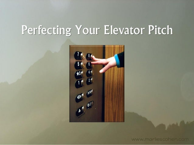 Perfecting Your Elevator Pitch www.marliescohen.com