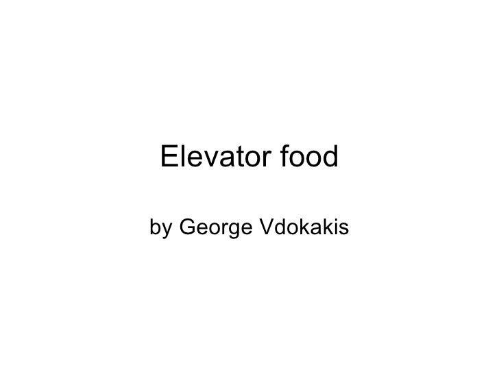 Elevator food by George   V dokakis