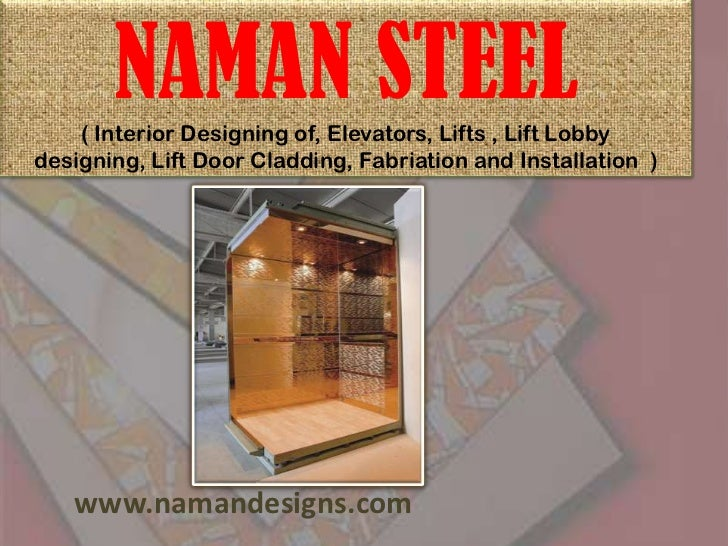 NAMAN STEEL( Interior Designing of, Elevators, Lifts , Lift Lobby designing, Lift Door Cladding, Fabriation and Installati...