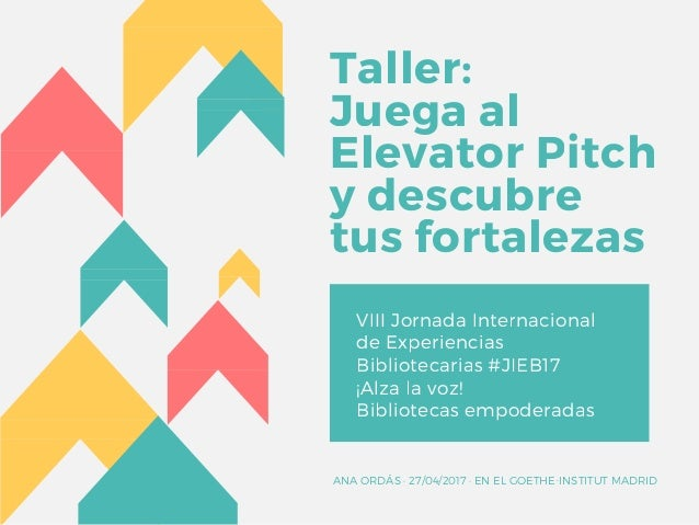 Taller: Juega al Elevator Pitch y descubre tus fortalezas VIII Jornada Internacional de Experiencias Bibliotecarias #JIEB1...