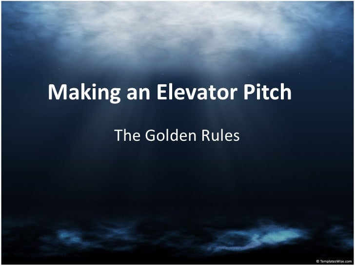 Making an Elevator Pitch The Golden Rules