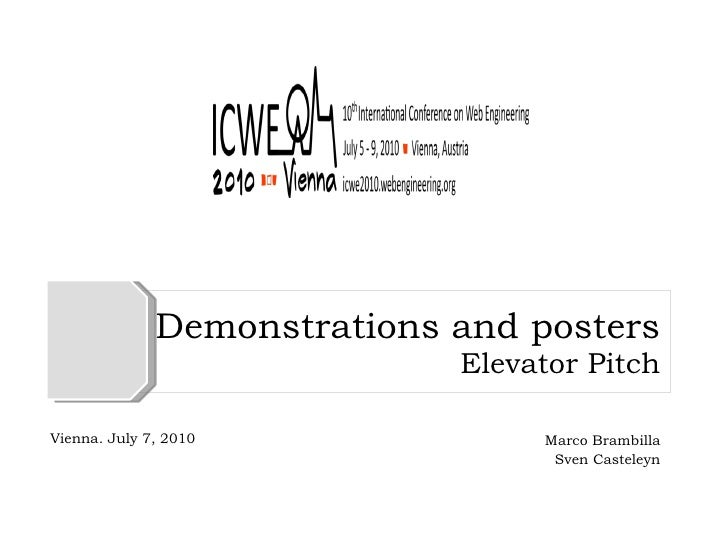 Demonstrations and posters Elevator Pitch Marco Brambilla Sven Casteleyn Vienna. July 7, 2010