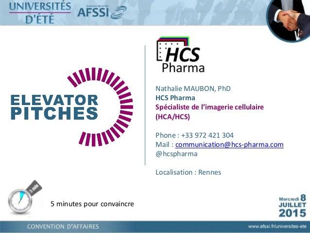 5 minutes pour convaincre Nathalie MAUBON, PhD HCS Pharma Spécialiste de l'imagerie cellulaire (HCA/HCS) Phone : +33 972 4...
