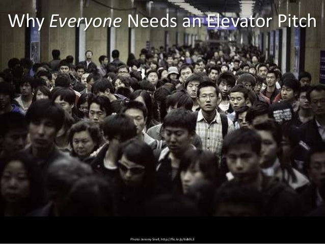 Why Everyone Needs an Elevator Pitch              Photo: Jeremy Snell, http://flic.kr/p/6dk9L3