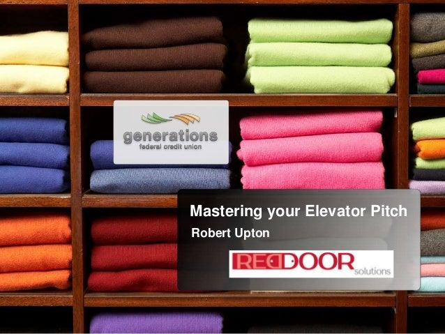 Mastering your Elevator Pitch Robert Upton