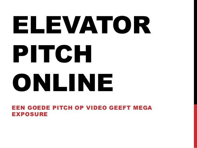 ELEVATORPITCHONLINEEEN GOEDE PITCH OP VIDEO GEEFT MEGAEXPOSURE