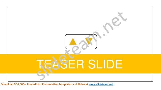 TEASER SLIDE 4 Download 500,000+ PowerPoint Presentation Templates and Slides at www.slideteam.net