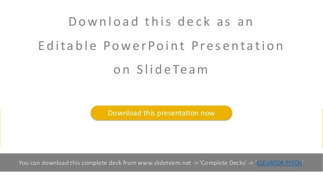 60 You can download this complete deck from www.slideteam.net -> 'Complete Decks' -> 'ELEVATOR PITCH' Downlo a d this deck...