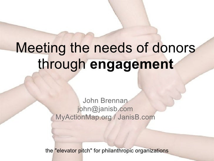 """Meeting the needs of donors through  engagement John Brennan [email_address] My Action Map.org  / JanisB.com the """"ele..."""