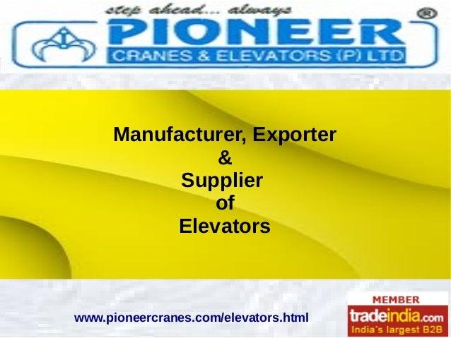 Manufacturer, Exporter & Supplier of Elevators www.pioneercranes.com/elevators.html