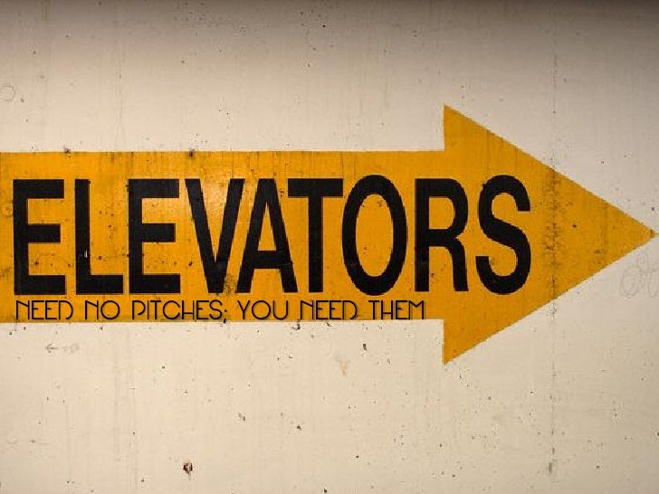 Elevators Need No Pitches You Need Them
