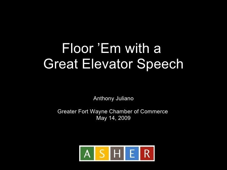 Floor 'Em with a  Great Elevator Speech Anthony Juliano Greater Fort Wayne Chamber of Commerce   May 14, 2009