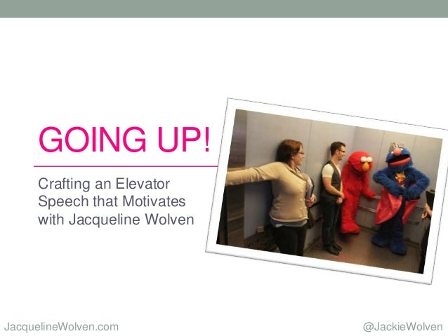 @JackieWolvenJacquelineWolven.com GOING UP! Crafting an Elevator Speech that Motivates with Jacqueline Wolven