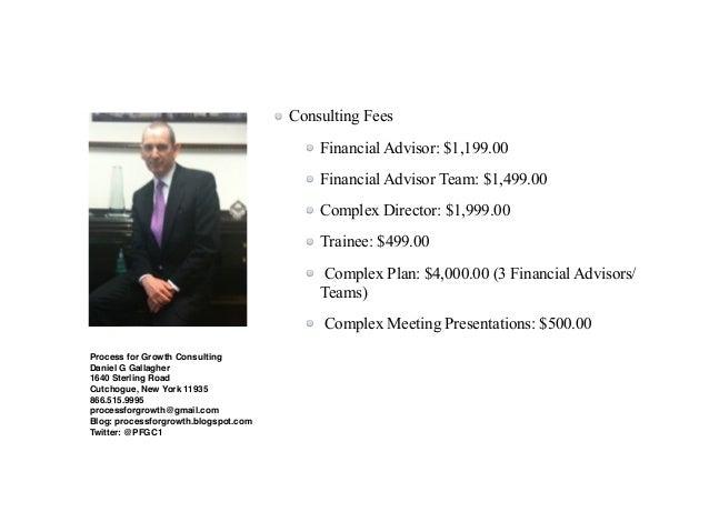 Consulting Fees  Financial Advisor: $1,199.00  Financial Advisor Team: $1,499.00  Complex Director: $1,999.00  Trainee: $4...