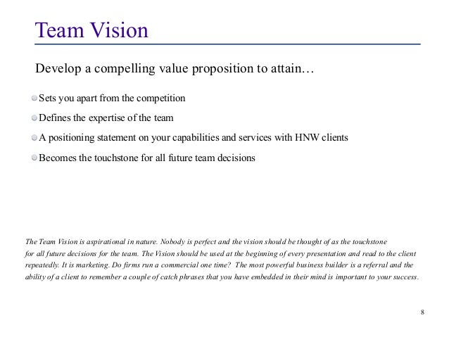 Team Vision  Develop a compelling value proposition to attain…  Sets you apart from the competition  Defines the expertise...