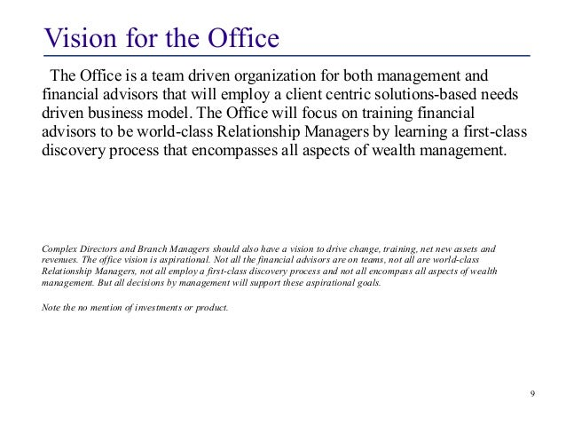 Vision for the Office  The Office is a team driven organization for both management and  financial advisors that will empl...