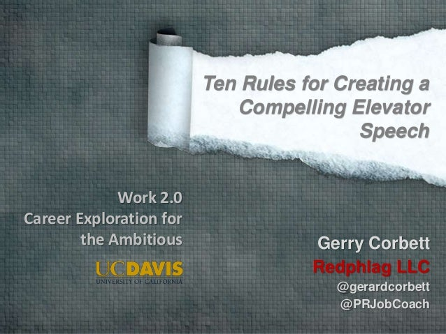 Gerry CorbettRedphlag LLC@gerardcorbett@PRJobCoachTen Rules for Creating aCompelling ElevatorSpeechWork 2.0Career Explorat...