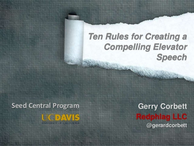 Gerry Corbett Redphlag LLC @gerardcorbett Ten Rules for Creating a Compelling Elevator Speech Seed Central Program