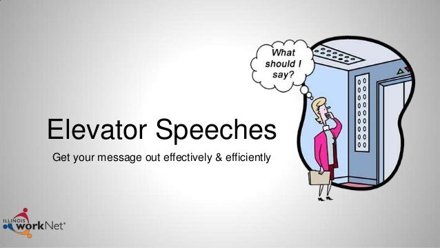 Elevator SpeechesGet your message out effectively & efficiently