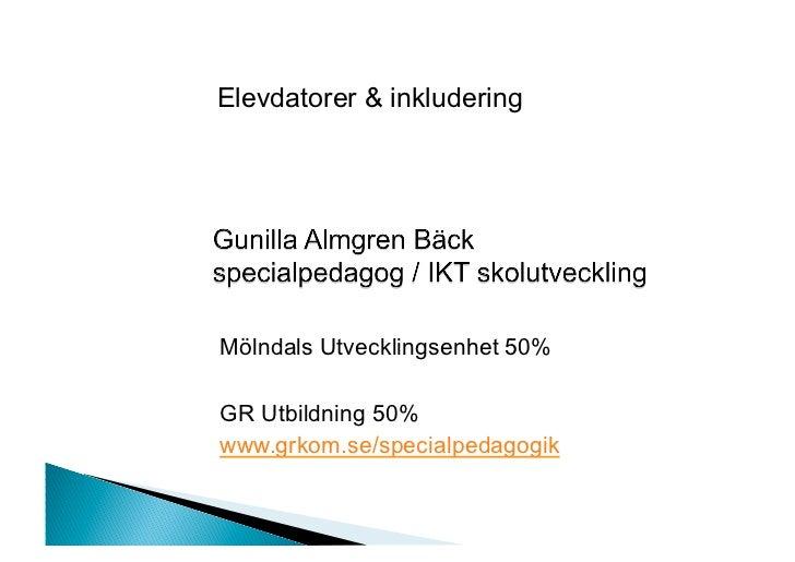 Elevdatorer & inkluderingMölndals Utvecklingsenhet 50%GR Utbildning 50%www.grkom.se/specialpedagogik
