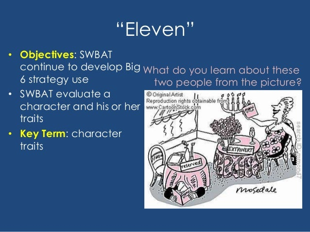 """""""Eleven"""" • Objectives: SWBAT continue to develop Big 6 strategy use • SWBAT evaluate a character and his or her traits • K..."""