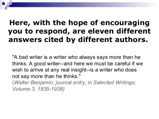 """Here, with the hope of encouraging you to respond, are eleven different answers cited by different authors. """"A bad writer ..."""