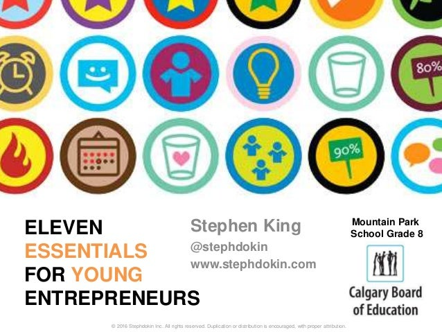 ELEVEN ESSENTIALS FOR YOUNG ENTREPRENEURS Stephen King @stephdokin www.stephdokin.com © 2016 Stephdokin Inc. All rights re...