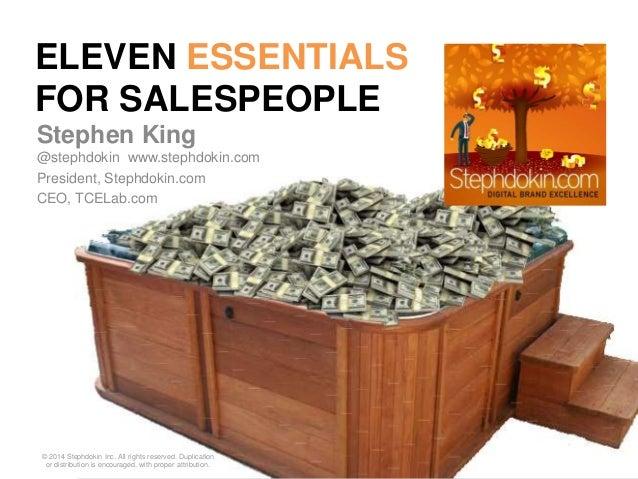 ELEVEN ESSENTIALS FOR SALESPEOPLE Stephen King @stephdokin www.stephdokin.com President, Stephdokin.com CEO, TCELab.com © ...