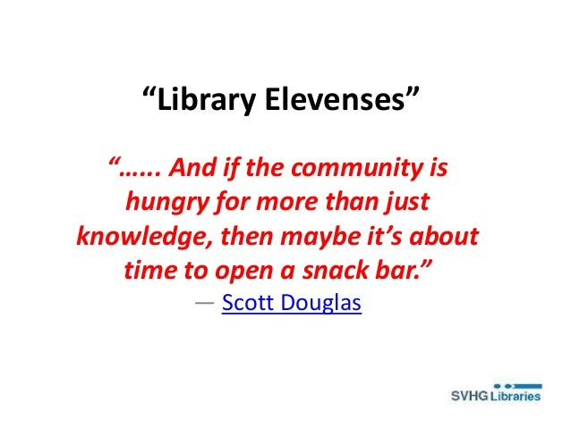 """""""Library Elevenses"""" """"…... And if the community is hungry for more than just knowledge, then maybe it's about time to open ..."""