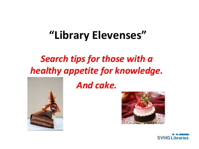 """Library Elevenses"" Search tips for those with a healthy appetite for knowledge. And cake."
