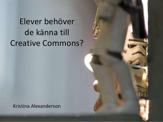 Elever behöver de känna till Creative Commons?  Kristina Alexanderson