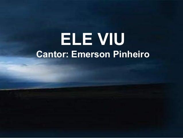 ELE VIU Cantor: Emerson Pinheiro
