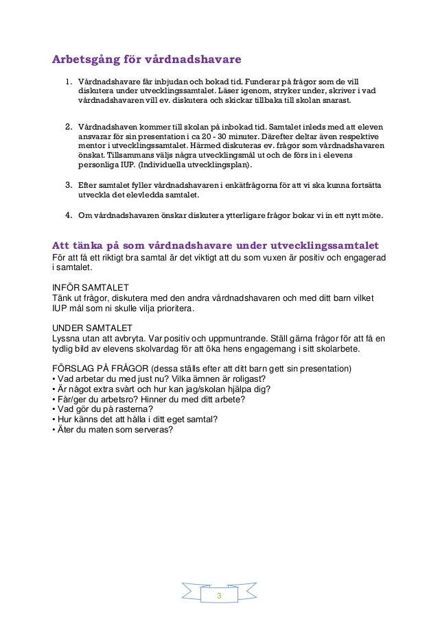 3 Arbetsgång för vårdnadshavare 1. Vårdnadshavare får inbjudan och bokad tid. Funderar på frågor som de vill diskutera und...