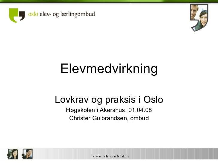 Elevmedvirkning Lovkrav og praksis i Oslo Høgskolen i Akershus, 01.04.08 Christer Gulbrandsen, ombud
