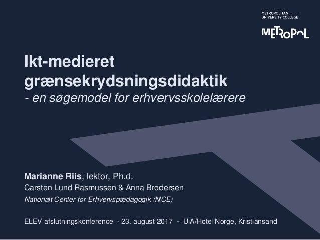 Ikt-medieret grænsekrydsningsdidaktik - en søgemodel for erhvervsskolelærere Marianne Riis, lektor, Ph.d. Carsten Lund Ras...
