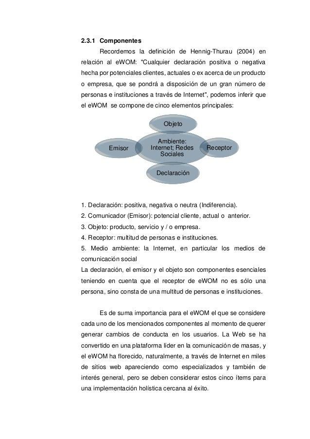 """2.3.1 Componentes Recordemos la definición de Hennig-Thurau (2004) en relación al eWOM: """"Cualquier declaración positiva o ..."""