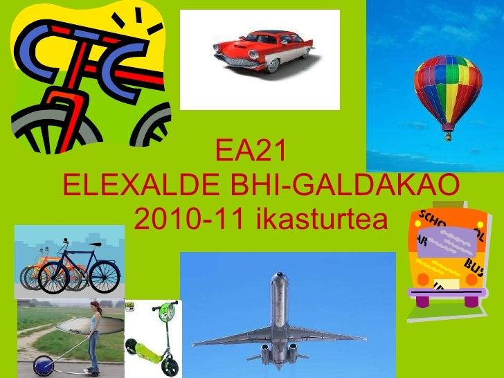<ul><li>EA21 ELEXALDE BHI-GALDAKAO 2010-11 ikasturtea </li></ul>