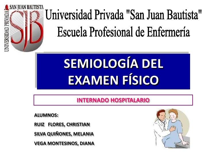 """Universidad Privada """"San Juan Bautista""""<br />Escuela Profesional de Enfermería<br />SEMIOLOGÍA DEL EXAMEN FÍSICO<br />INTE..."""