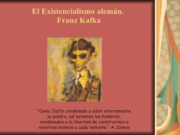 """El Existencialismo alemán.  Franz Kafka """"Como Sísifo condenado a subir eternamente su piedra, así estamos los hombres..."""