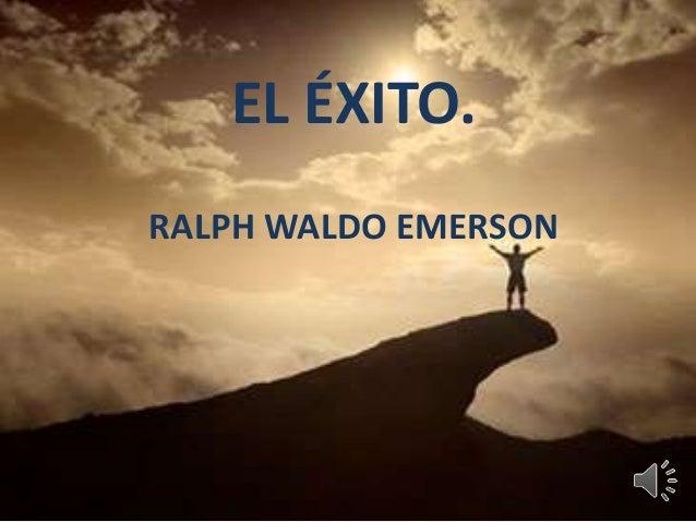 EL ÉXITO.  RALPH WALDO EMERSON EL ÉXITO.  RALPH WALDO EMERSON