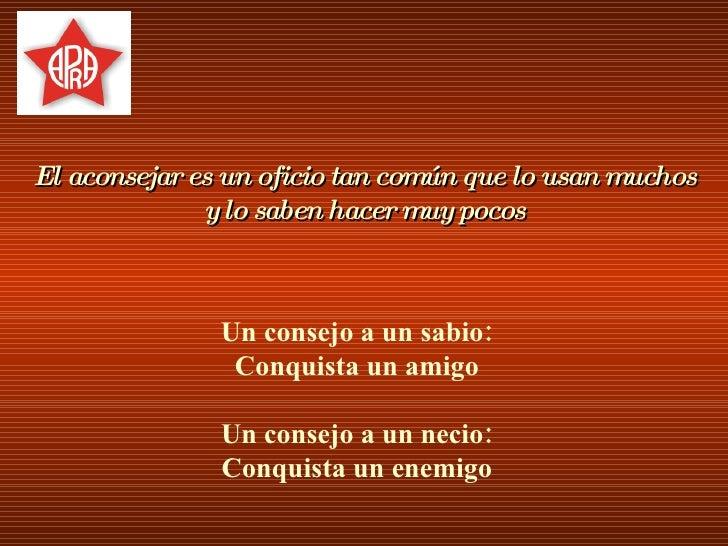 Un consejo a un sabio: Conquista un amigo Un consejo a un necio: Conquista un enemigo El aconsejar es un oficio tan común ...