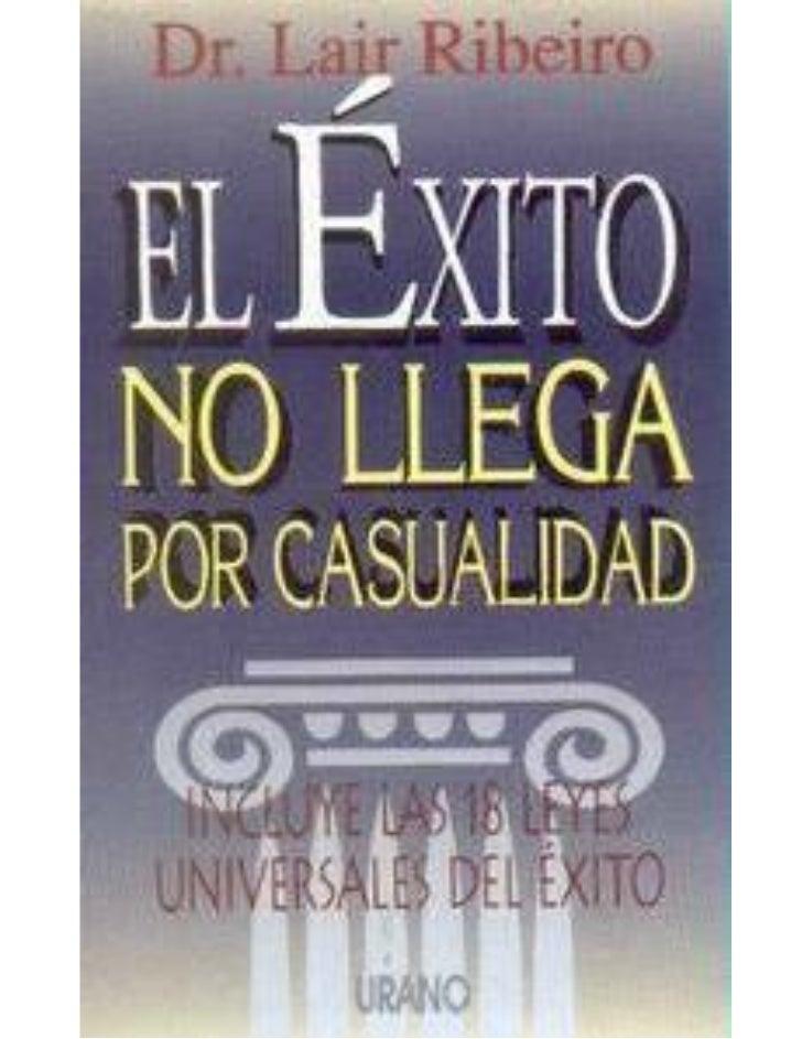 Dr. Lair RibeiroEL ÉXITONO LLEGAPOR CASUALIDAD INCLUYE LAS 18 LEYESUNIVERSALES DEL ÉXITO