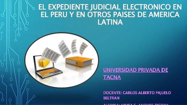 EL EXPEDIENTE JUDICIAL ELECTRONICO EN EL PERU Y EN OTROS PAISES DE AMERICA LATINA