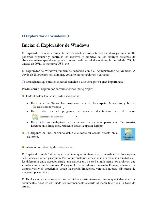 El Explorador de Windows (I)Iniciar el Explorador de WindowsEl Explorador es una herramienta indispensable en un Sistema O...