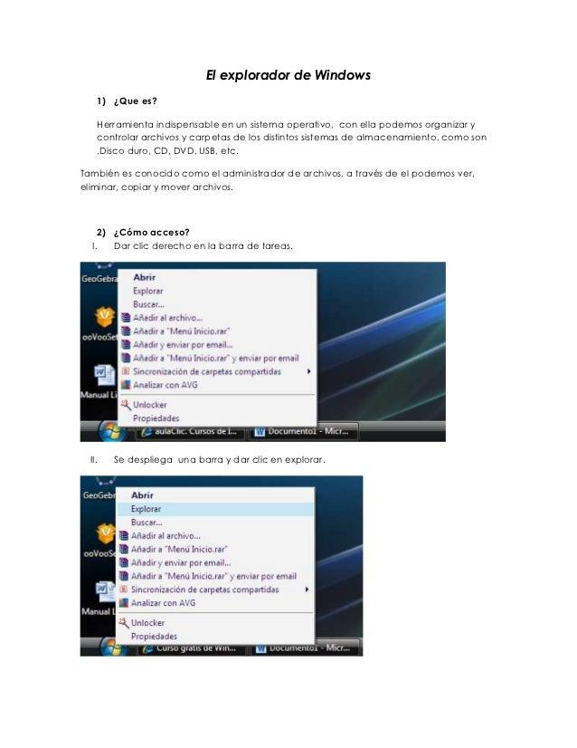 El explorador de Windows    1) ¿Que es?    Herramienta indispensable en un sistema operativo, con ella podemos organizar y...