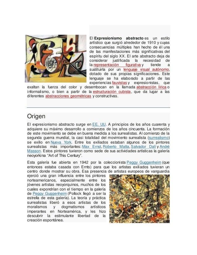 El Expresionismo abstracto es un estilo artístico que surgió alrededor de 1910 y cuyas consecuencias múltiples han hecho d...