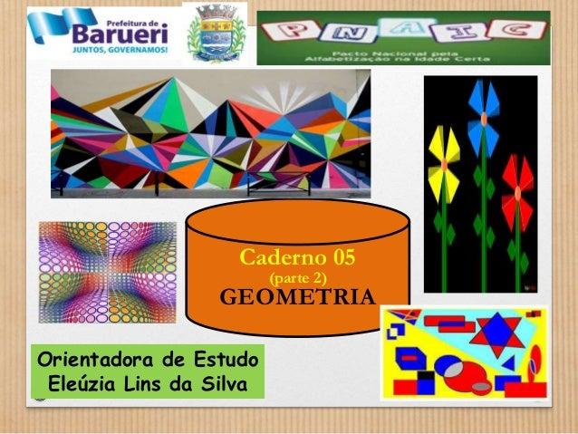 Caderno 05  Orientadora de Estudo  Eleúzia Lins da Silva  (parte 2)  GEOMETRIA