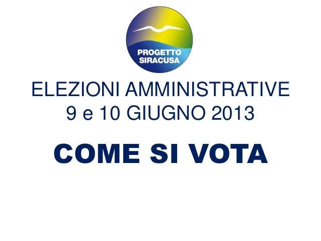 ELEZIONI AMMINISTRATIVE9 e 10 GIUGNO 2013COME SI VOTA
