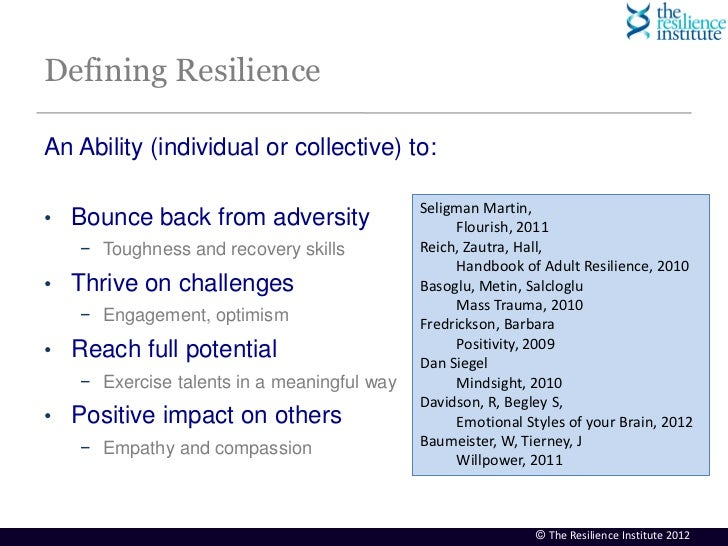 Defining ResilienceAn Ability (individual or collective) to:                                            Seligman Martin,• ...